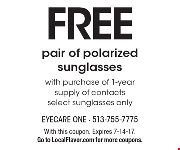 Free pair of polarized sunglasses with purchase of 1-year supply of contacts select. Sunglasses only. With this coupon. Expires 7-14-17. Go to LocalFlavor.com for more coupons.
