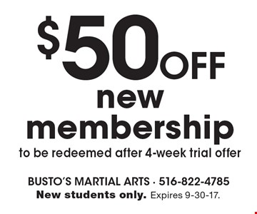 $50 Off new membership, to be redeemed after 4-week trial offer. New students only. Expires 9-30-17.