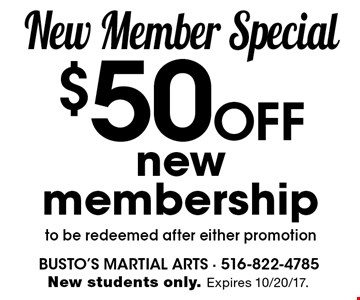 New Member Special. $50 off new membership. To be redeemed after either promotion. New students only. Expires 10/20/17.