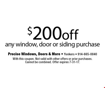 $200 off any window, door or siding purchase. With this coupon. Not valid with other offers or prior purchases. Cannot be combined. Offer expires 7-31-17.