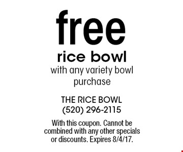 Free rice bowl with any variety bowl purchase. With this coupon. Cannot be combined with any other specials or discounts. Expires 8/4/17.