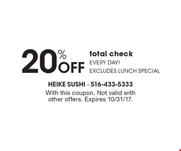 20% OFF total check. Every day! excludes lunch special. With this coupon. Not valid withother offers. Expires 10/31/17.