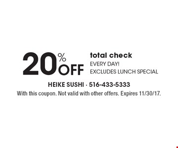 20% off total check. Every day! Excludes lunch special. With this coupon. Not valid with other offers. Expires 11/30/17.