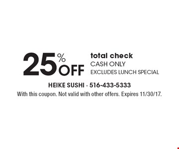 25% off total check. Cash only. Excludes lunch special. With this coupon. Not valid with other offers. Expires 11/30/17.