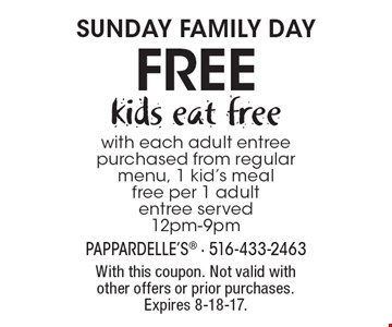 SUNDAY Family DAY free kids eat free with each adult entree purchased from regular menu, 1 kid's meal free per 1 adult entree served 12pm-9pm. With this coupon. Not valid with other offers or prior purchases. Expires 8-18-17.