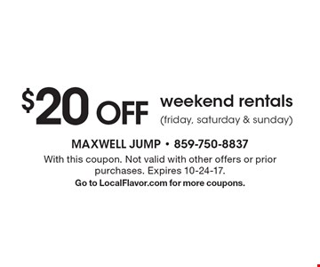 $20 OFF weekend rentals (friday, saturday & sunday). With this coupon. Not valid with other offers or prior purchases. Expires 10-24-17. Go to LocalFlavor.com for more coupons.