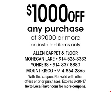 $1000 Off any purchase of $9000 or more on installed items only. With this coupon. Not valid with other offers or prior purchases. Expires 6-30-17. Go to LocalFlavor.com for more coupons.
