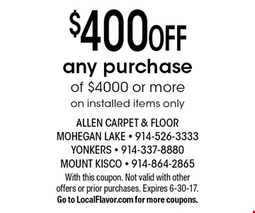 $400 off any purchase of $4000 or more on installed items only. With this coupon. Not valid with other offers or prior purchases. Expires 6-30-17. Go to LocalFlavor.com for more coupons.