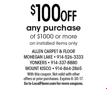 $100 off any purchase of $1000 or more on installed items only. With this coupon. Not valid with other offers or prior purchases. Expires 6-30-17. Go to LocalFlavor.com for more coupons.