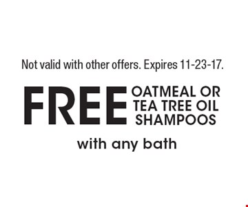 Free oatmeal or tea tree oil shampoos with any bath. Not valid with other offers. Expires 11-23-17.