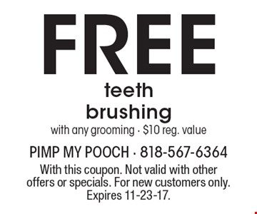 Free teeth brushing with any grooming - $10 reg. value. With this coupon. Not valid with other offers or specials. For new customers only. Expires 11-23-17.