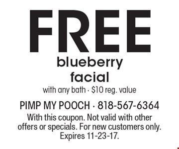 Free blueberry facial with any bath - $10 reg. value. With this coupon. Not valid with other offers or specials. For new customers only. Expires 11-23-17.