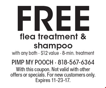 Free flea treatment & shampoo with any bath - $12 value - 8-min. treatment. With this coupon. Not valid with other offers or specials. For new customers only. Expires 11-23-17.