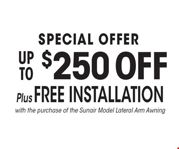 SPECIAL OFFER UP TO $250 OFF Plus FREE INSTALLATION with the purchase of the Sunair Model Lateral Arm Awning.