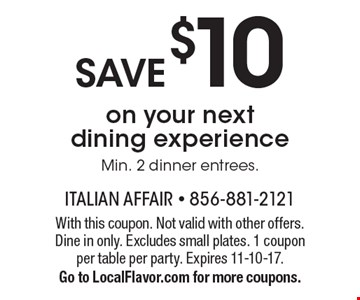 SAVE $10 on your next dining experience Min. 2 dinner entrees.. With this coupon. Not valid with other offers. Dine in only. Excludes small plates. 1 coupon per table per party. Expires 11-10-17. Go to LocalFlavor.com for more coupons.