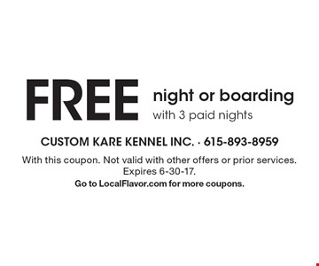 Free night or boarding with 3 paid nights. With this coupon. Not valid with other offers or prior services. Expires 6-30-17. Go to LocalFlavor.com for more coupons.