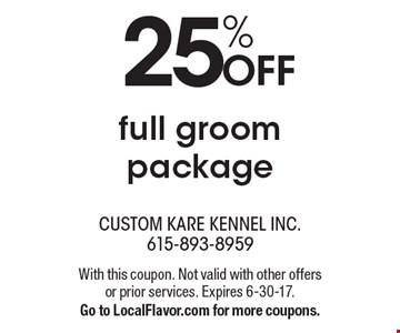 25% OFF full groom package. With this coupon. Not valid with other offers or prior services. Expires 6-30-17. Go to LocalFlavor.com for more coupons.