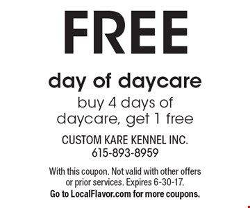 FREE day of daycare buy 4 days of daycare, get 1 free. With this coupon. Not valid with other offers or prior services. Expires 6-30-17. Go to LocalFlavor.com for more coupons.