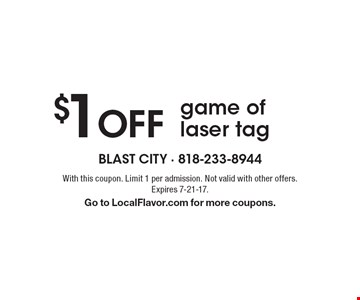$1 Off game of laser tag. With this coupon. Limit 1 per admission. Not valid with other offers. Expires 7-21-17. Go to LocalFlavor.com for more coupons.