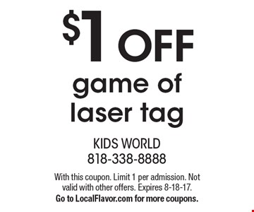 $1 OFF game of laser tag. With this coupon. Limit 1 per admission. Not valid with other offers. Expires 8-18-17.Go to LocalFlavor.com for more coupons.