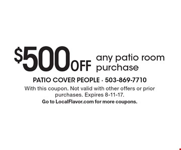 $500 Off any patio room purchase. With this coupon. Not valid with other offers or prior purchases. Expires 8-11-17. Go to LocalFlavor.com for more coupons.