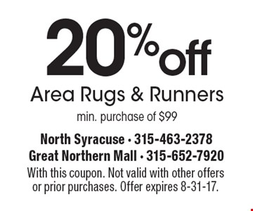 20% off Area Rugs & Runners. Min. purchase of $99. With this coupon. Not valid with other offers or prior purchases. Offer expires 8-31-17.
