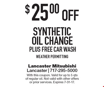 $25.00 off synthetic oil change Plus free car wash weather permitting. With this coupon. Valid for up to 5 qts of regular oil. Not valid with other offers or prior services. Expires 7-31-17.