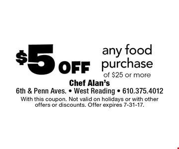 $5 off any food purchase of $25 or more. With this coupon. Not valid on holidays or with other offers or discounts. Offer expires 7-31-17.
