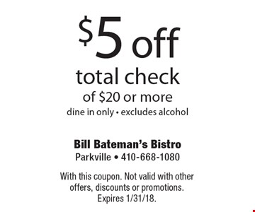 $5 off total check of $20 or moredine in only - excludes alcohol. With this coupon. Not valid with other offers, discounts or promotions. Expires 1/31/18.