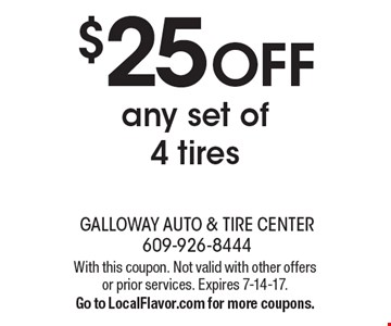 $25 OFF any set of 4 tires. With this coupon. Not valid with other offers or prior services. Expires 7-14-17. Go to LocalFlavor.com for more coupons.