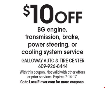 $10 OFF BG engine, transmission, brake, power steering, or cooling system service. With this coupon. Not valid with other offers or prior services. Expires 7-14-17. Go to LocalFlavor.com for more coupons.