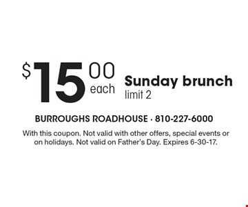 $15.00 Sunday brunch limit 2. With this coupon. Not valid with other offers, special events or on holidays. Not valid on Father's Day. Expires 6-30-17.