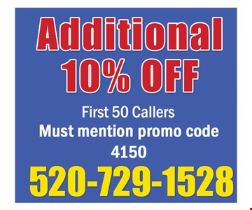 Additional 10% off first 50 callers, must mention promo code 4150