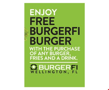 Enjoy Free BURGERFI Burger with the purchase of any burger, fries and a drink.