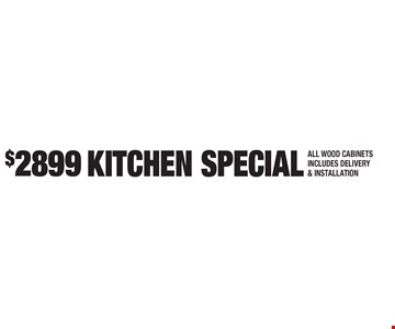 $2899 KITCHEN SPECIAL. ALL WOOD CABINETS. INCLUDES DELIVERY & INSTALLATION. Expires 9-1-17.