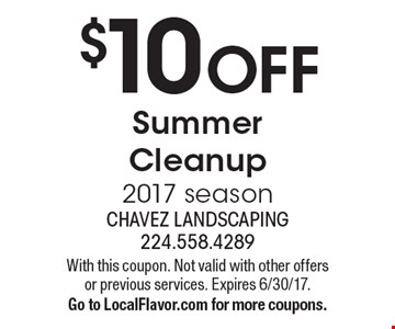 $10 OFF Summer Cleanup 2017 season. With this coupon. Not valid with other offers or previous services. Expires 6/30/17. Go to LocalFlavor.com for more coupons.