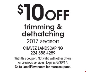 $10 OFF trimming & dethatching 2017 season. With this coupon. Not valid with other offers or previous services. Expires 6/30/17.Go to LocalFlavor.com for more coupons.