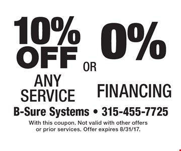 0% Financing. 10% OFF Any Service. With this coupon. Not valid with other offers or prior services. Offer expires 8/31/17.