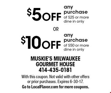$10 OFF any purchase of $25 or more OR $5 OFF any purchase of $25 or more dine in only. With this coupon. Not valid with other offers or prior purchases. Expires 6-30-17. Go to LocalFlavor.com for more coupons.