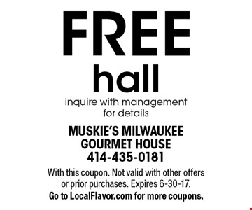 FREE hall. Inquire with management for details. With this coupon. Not valid with other offers or prior purchases. Expires 6-30-17.Go to LocalFlavor.com for more coupons.