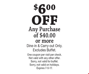 $6.00 OFF Any Purchase of $40.00 or more. Dine-in & Carry-out Only. Excludes Buffet. One coupon per visit per check. Not valid with any other offer.Sorry, not valid for buffet. Sorry, not valid on holidays. Expires 7-5-17.