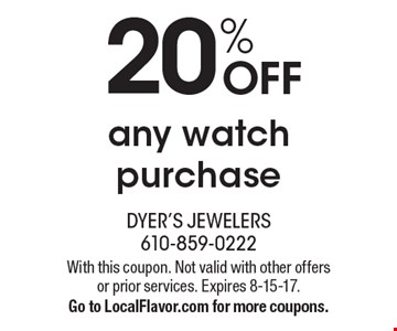 20% off any watch purchase. With this coupon. Not valid with other offers or prior services. Expires 8-15-17. Go to LocalFlavor.com for more coupons.