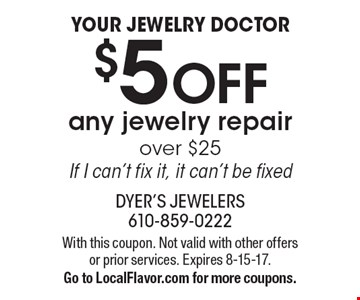 $5 off any jewelry repair over $25. If I can't fix it, it can't be fixed. With this coupon. Not valid with other offers or prior services. Expires 8-15-17. Go to LocalFlavor.com for more coupons.