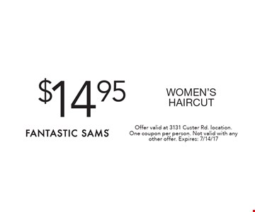 $14.95 WOMEN'S HAIRCUT. Offer valid at 3131 Custer Rd. location. One coupon per person. Not valid with any other offer. Expires: 7/14/17