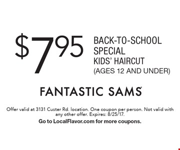 $7.95 BACK-TO-SCHOOL SPECIAL KIDS' HAIRCUT (AGES 12 AND UNDER). Offer valid at 3131 Custer Rd. location. One coupon per person. Not valid with any other offer. Expires: 8/25/17. Go to LocalFlavor.com for more coupons.