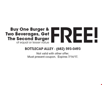 FREE! Buy One Burger & Two Beverages, Get The Second Burger of equal or lesser value. Not valid with other offer. Must present coupon. Expires 7/14/17.