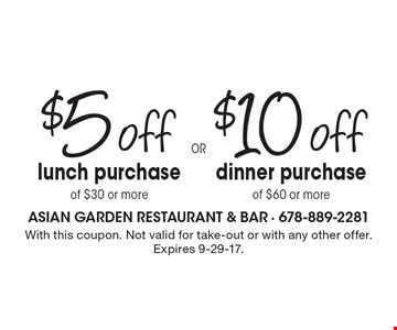$5 off lunch purchase of $30 or more OR $10 off dinner purchase of $60 or more. With this coupon. Not valid for take-out or with any other offer. Expires 9-29-17.