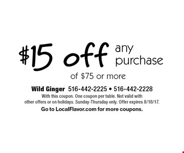 $15 off any purchase of $75 or more. With this coupon. One coupon per table. Not valid with other offers or on holidays. Sunday-Thursday only. Offer expires 8/18/17. Go to LocalFlavor.com for more coupons.