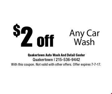 $2 off Any Car Wash. With this coupon. Not valid with other offers. Offer expires 7-7-17.