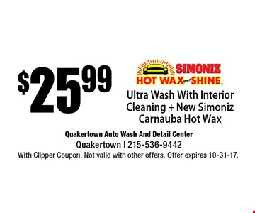 $25.99 Ultra Wash With Interior Cleaning + New Simoniz Carnauba Hot Wax. With Clipper Coupon. Not valid with other offers. Offer expires 10-31-17.